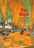 Van Gogh : L'atelier d'Arles