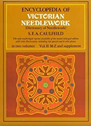 Encyclopedia of Victorian Needlework: Dictionary of Needlework, Vol. II, M-Z & Supplement by S. F. A. Caulfeild (1972-06-01)