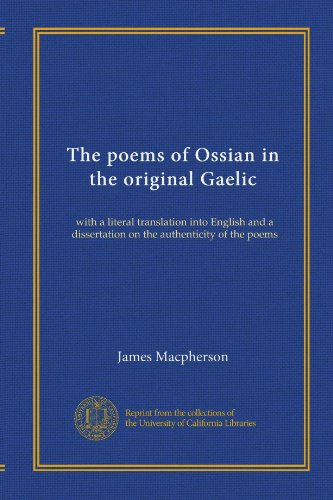 The poems of Ossian in the original Gaelic: with a literal translation into English and a dissertation on the authenticity of the poems (Scots Gaelic Edition)