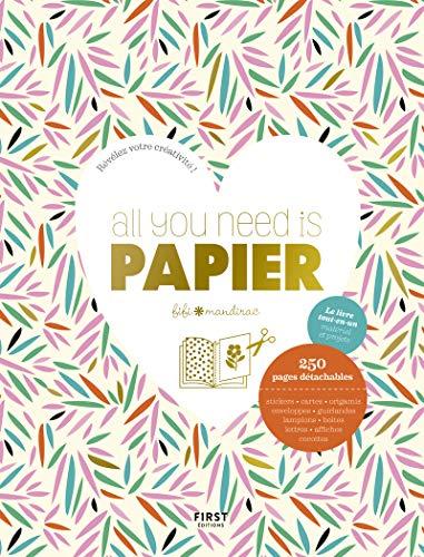 All you need is PAPIER - Le livre tout-en-un matériel et projets, 250 pages détachables (stickers, cartes, origamis, enveloppes...) par  Fifi MANDIRAC