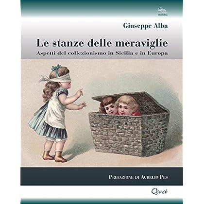 Le Stanze Delle Meraviglie. Aspetti Del Collezionismo In Sicilia E In Europa