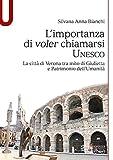 L'importanza di voler chiamarsi Unesco. La città di Verona tra mito di Giulietta e patrimonio dell'umanità
