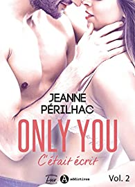 Only You : C'était écrit, tome 2 par Jeanne Périlhac