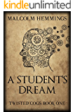 A Student's Dream (Twisted Cogs Book 1) (English Edition)