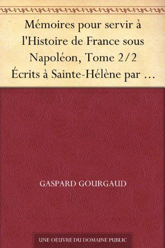 Couverture du livre Mémoires pour servir à l'Histoire de France sous Napoléon, Tome 2 2 Écrits à Sainte-Hélène par les généraux qui ont partagé sa captivité