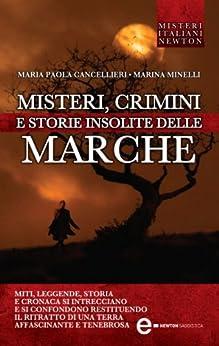 Misteri, crimini e storie insolite delle Marche (eNewton Saggistica) di [Minelli, Marina, Maria Paola Cancellieri]