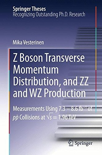 Z Boson Transverse Momentum Distribution, and ZZ and WZ Production: Measurements Using 7.3 - 8.6 fb-1 of p????p Collisions at ??????s = 1.96 TeV (Springer Theses) by Mika Vesterinen (2015-06-19)