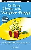 Der kleine Gäste- und Gastgeber-Knigge 2100: Gast und Gastgeber, Smalltalk, Platzierung und Blumen-Sprache