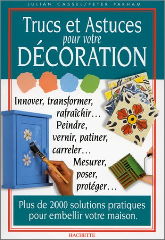 Trucs et astuces pour votre décoration par Julian Cassel, Peter Parham