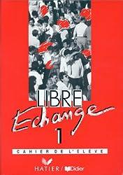 Libre échange, 1 : Méthode de français(Cahier dactivités)