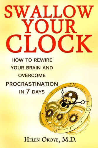 Swallow Your Clock: How to Rewire Your Brain and Overcome Procrastination in 7 Days (English Edition) por Helen Okoye