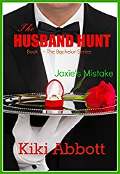 The Husband Hunt - Jaxie's Mistake: (A Contemporary Romance Short Story) (The Bachelor Series Book 1) (English Edition)