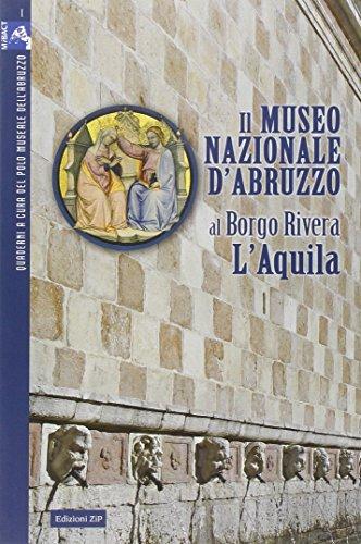 Il Museo nazionale d'Abruzzo al Borgo Rivera L'Aquila (Quaderni)