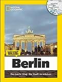 Berlin zu Fuß: Walking Berlin - Mit detaillierten Karten die Stadt zu Fuß entdecken. Der Reiseführer von National Geographic mit Insidertipps, Stadtspaziergängen und Touren für Kinder. (Walking Guide)