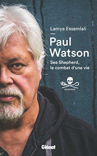 Paul Watson : Sea Shepherd, le combat d'une vie (Hommes et ocans)