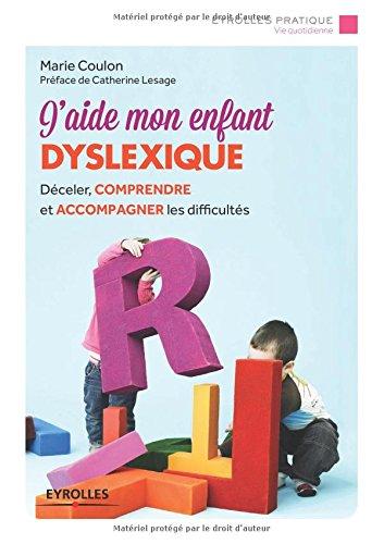 J'aide mon enfant dyslexique: Déceler, comprendre et accompagner les difficultés.