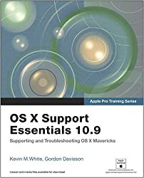 OS X Support Essentials 10.9: Supporting and Troublshooting OS X Mavericks