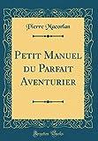 Telecharger Livres Petit Manuel Du Parfait Aventurier Classic Reprint (PDF,EPUB,MOBI) gratuits en Francaise
