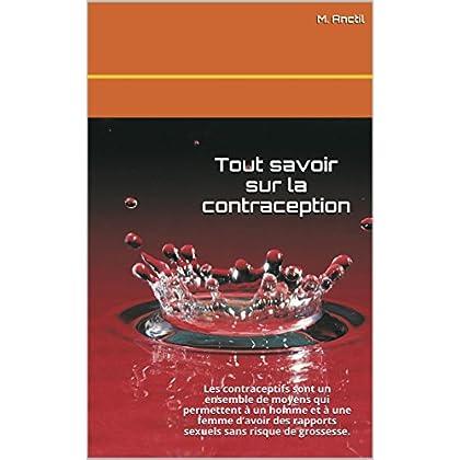 Tout savoir sur la contraception: Les contraceptifs sont un ensemble de moyens qui permettent à un homme et à une femme d'avoir des rapports sexuels sans risque de grossesse.
