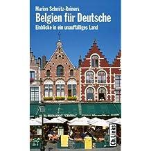 Belgien für Deutsche. Einblicke in ein unauffälliges Land (Diese Buchreihe wurde ausgezeichnet mit dem ITB-Bookaward 2014)