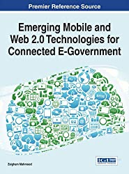 Emerging Mobile and Web 2.0 Technologies for Connected E-Government (Advances in Electronic Government, Digital Divide, and Regional Development (Aegddrd))