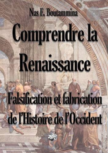 Comprendre la Renaissance : Falsification et fabrication de l'histoire de l'Occident