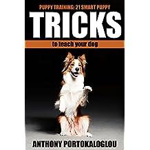 Puppy training:  21 Smart Puppy Tricks to Teach Your Dog (dog tricks, smart tricks , Dog training, Puppy training) (English Edition)
