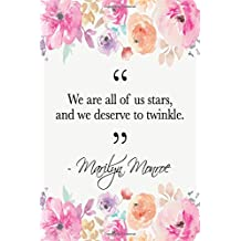 We Are All Of Us Stars, And We Deserve To Twinkle: Marilyn Monroe Quote Floral Notebook