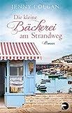 Die kleine Bäckerei am Strandweg: Roman von Jenny Colgan
