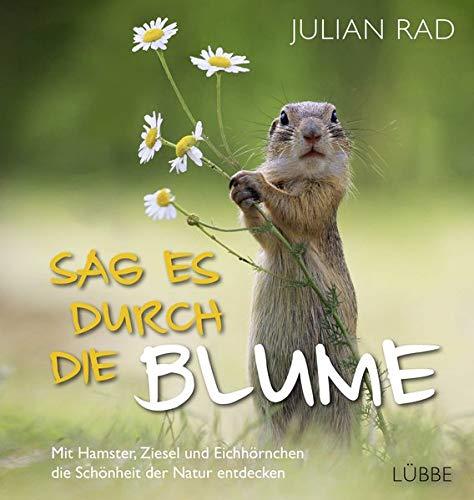 Sag es durch die Blume: Mit Hamster, Ziesel und Eichhörnchen die Schönheit der Natur entdecken - Blumen-buch
