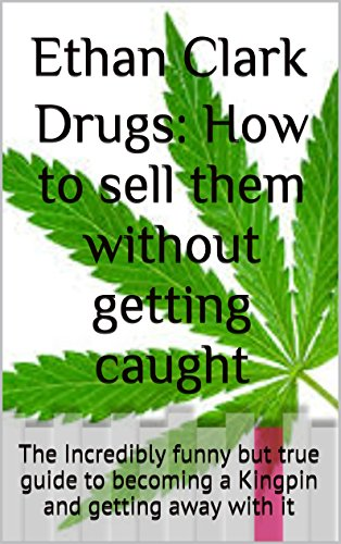 Drugs: How to sell them  without getting  caught ( True crime,  Organized crime, criminology): The Incredibly funny but true guide to becoming a Kingpin and getting away with it