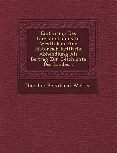 Einf�hrung Des Christenthums In Westfalen: Eine Historisch-kritische Abhandlung Als Beitrag Zur Geschichte Des Landes...