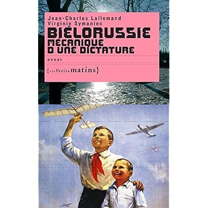 Biélorussie mécanique d'une dictature (ESSAIS)