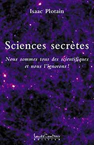 Sciences secrètes : Nous sommes tous des scientifiques et nous l'ignorons !