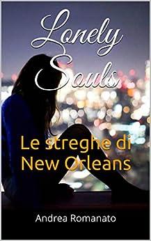 Lonely Souls: Le streghe di New Orleans di [Romanato, Andrea]