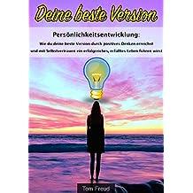 Persönlichkeitsentwicklung: Wie du deine beste Version durch positives Denken erreichst und mit Selbstvertrauen ein erfolgreiches, erfülltes Leben führen wirst