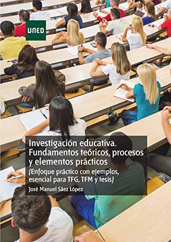 Investigación educativa. Fundamentos teóricos, procesos y elementos prácticos Enfoque práctico con ejemplos, esencial para TFG, TFM y tesis por José Manuel Sáez López