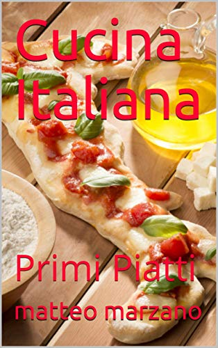 Cucina Italiana: Primi Piatti (Italian Edition) eBook: matteo ...
