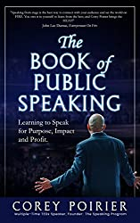 The Book of Public Speaking: Learning to Speak for Purpose, Impact and Profit