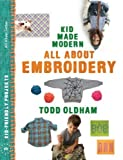 All About Embroidery (Kid Made Modern) by Todd Oldham (2012-05-01)