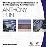 Anthony Hunt (Engineer's Contribution to Architecture) (Ecca Series)