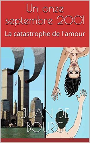 En ligne Un onze septembre 2001: La catastrophe de l'amour pdf