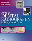 Atlas of Dental Radiography in Dogs and Cats, 1e: A Practical Guide to Techniques and...
