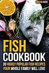 Fish Cookbook: 30 Highly Popular Fish Recipes Your Whole Family Will Love by Gordon Rock (2015-03-18)
