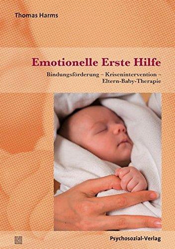 Neue Erste-hilfe - (Emotionelle Erste Hilfe: Bindungsförderung –Krisenintervention –Eltern-Baby-Therapie (Neue Wege für Eltern und Kind))