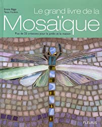 Le grand livre de la mosaïque : Plus de 25 créations pour le jardin et la maison