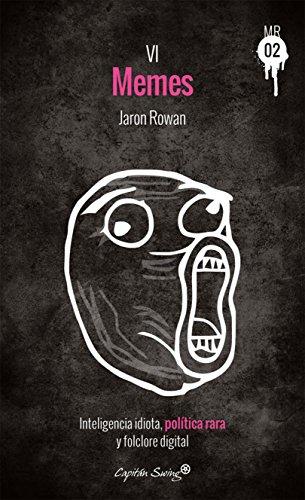 Memes: Inteligencia idiota, política rara y folclore digital (Muckraker 02 nº 6) por Jaron Rowan