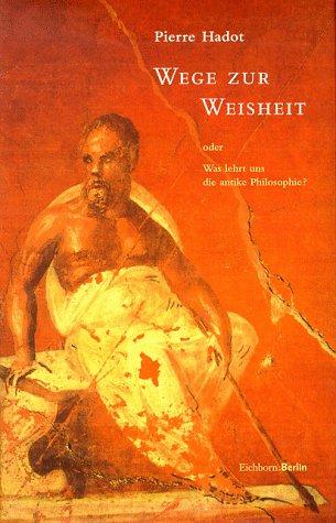 Wege zur Weisheit - oder was lehrt uns die antike Philosophie