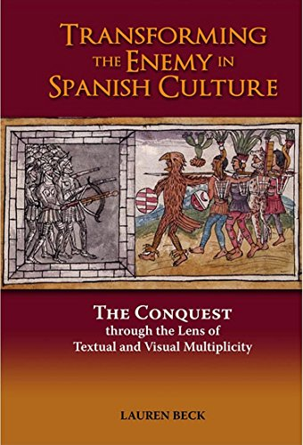 Transforming The Enemy In Spanish Culture: The Conquest Through The Lens Of Textual And Visual Multiplicity - Student Edition por Lauren Beck Gratis