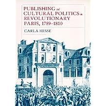 Publishing and Cultural Politics in Revolutionary Paris, 1789-1810